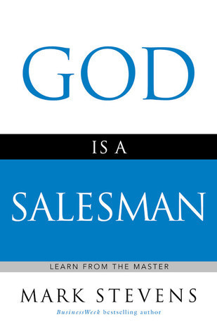 God Is A Salesman: Learn from the Master  by  Mark       Stevens