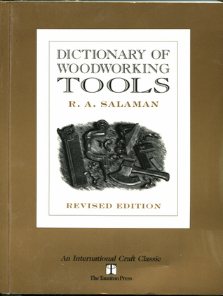 Dictionary of Woodworking Tools, C. 1700-1970, and Tools of Allied Trades R. A. Salaman