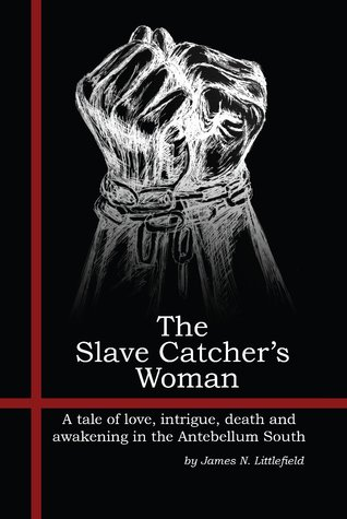 The Slave Catchers Woman  by  James N. Littlefield
