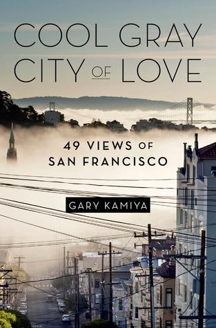 Cool Gray City of Love: 49 Views of San Francisco  by  Gary Kamiya