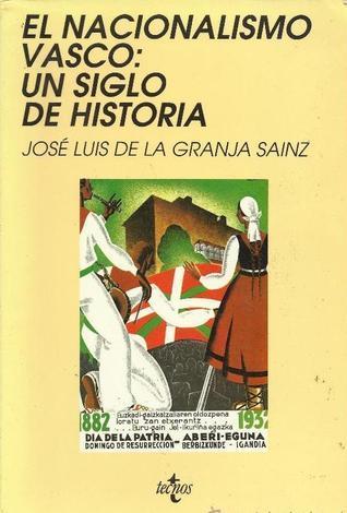 El nacionalismo vasco: un siglo de historia José Luis de la Granja Sáinz