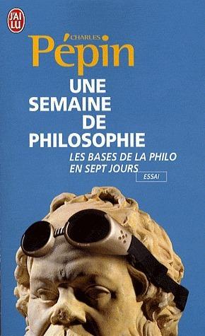Une Semaine de philosophie: 7 questions pour entrer en philosophie  by  Charles Pépin