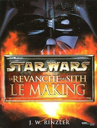 Star Wars: La Revanche des Sith - Le Making J.W. Rinzler