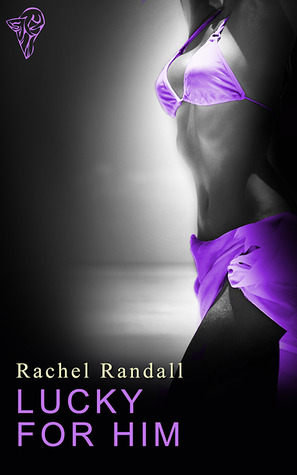 Lucky for Him  by  Rachel Randall