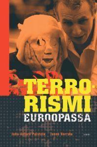 Terrorismi Euroopassa: terrorismi äärimmäisenä poliittisen, taloudellisen ja kulttuurillisen turhautumisen ilmentymänä  by  Juha-Antero Puistola