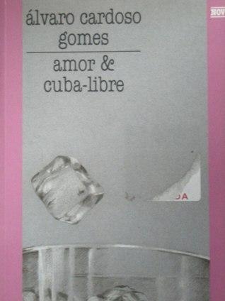 Amor e cuba libre Álvaro Cardoso Gomes