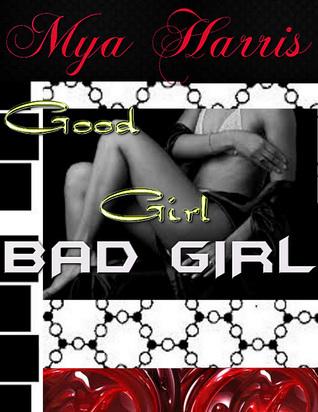 Good Girl Bad Girl  by  Mya Harris