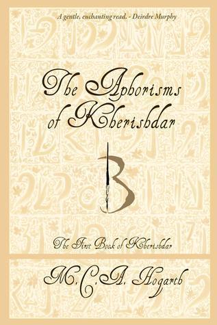 The Aphorisms of Kherishdar (Kherishdar, #1)  by  M.C.A. Hogarth