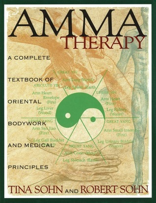 Amma Therapy: A Complete Textbook of Oriental Bodywork and Medical Principles Tina Sohn