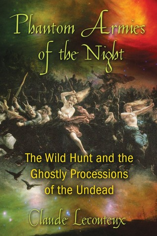 Phantom Armies of the Night: The Wild Hunt and the Ghostly Processions of the Undead  by  Claude Lecouteux