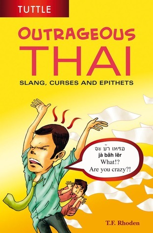 Outrageous Thai: Slang, Curses and Epithets (Thai Phrasebook)  by  T.F. Rhoden