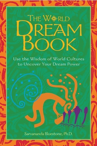 The World Dream Book: Use the Wisdom of World Cultures to Uncover Your Dream Power  by  Sarvananda Bluestone