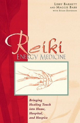 Reiki Energy Medicine: Bringing Healing Touch into Home, Hospital, and Hospice Libby Barnett