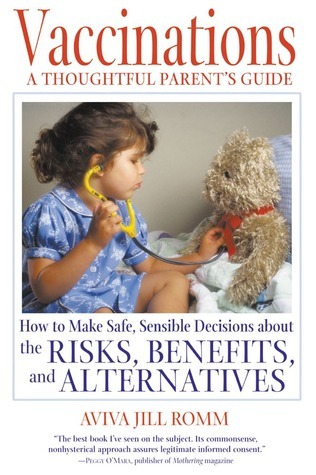 Vaccinations: A Thoughtful Parents Guide: How to Make Safe, Sensible Decisions about the Risks, Benefits, and Alternatives Aviva Jill Romm