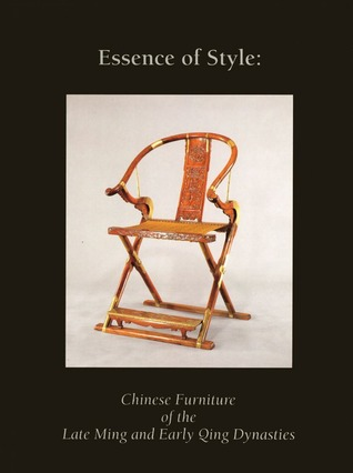 Essence of Style:: Chinese Furniture of the Late Ming and Early Qing Dynasty  by  Robert Hatfield Ellsworth
