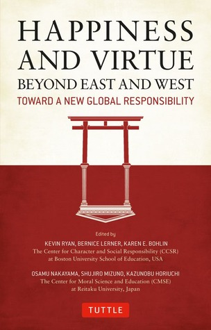 Happiness and Virtue Beyond East and West: Toward a New Global Responsibility  by  Bernice Lerner