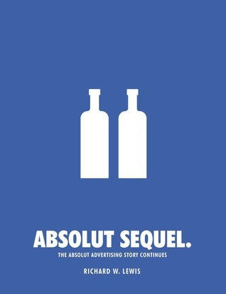 Absolut Sequel.: The Absolut Advertising Story Continues Richard W.  Lewis