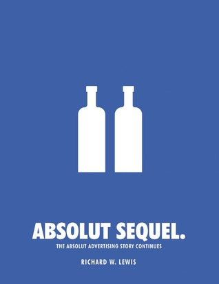 Absolut Book: The Absolut Vodka Advertising Story Richard W.  Lewis