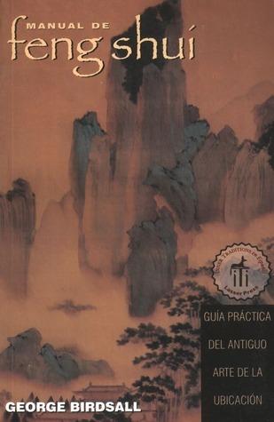 Manual de feng shui: Guía práctica del antiguo arte de la ubicación George Birdsall