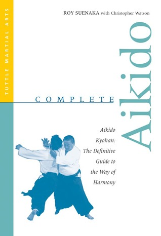 Complete Aikido: Aikido Kyohan-The Definitive Guide to the Way of Harmony Roy Suenaka
