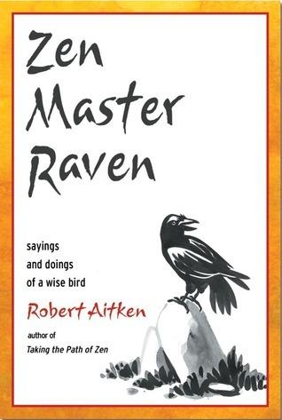 Zen Master Raven: Sayings and Doings of a Wise Bird  by  Robert Aitken