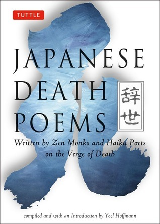 Japanese Death Poems: Written  by  Zen Monks and Haiku Poets on the Verge of Death by Yoel Hoffmann