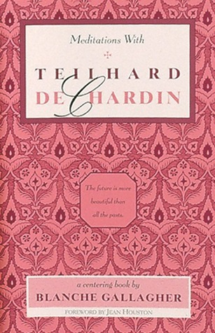Meditations with Teilhard de Chardin  by  Blanche Gallagher