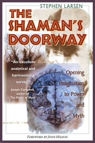 The Shamans Doorway: Opening Imagination to Power and Myth  by  Stephen Larsen