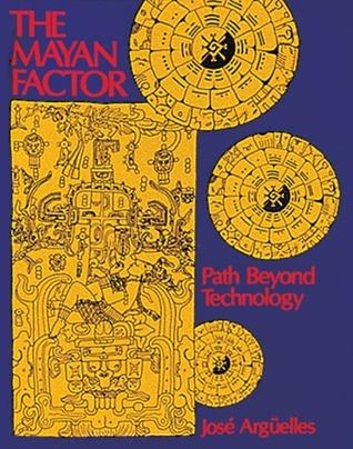 The Mayan Factor: Path Beyond Technology  by  José Argüelles