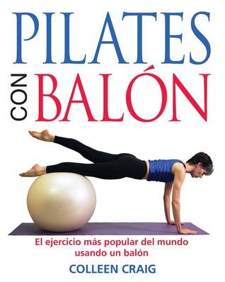 Pilates con balón: El ejercicio más popular del mundo usando un balón  by  Colleen Craig