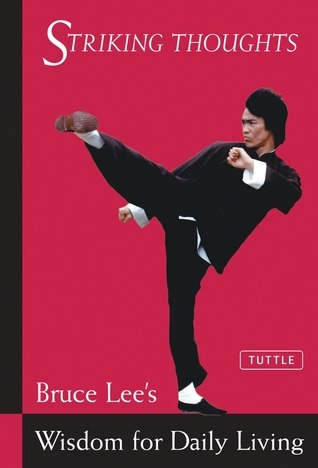 Striking Thoughts: Bruce Lees Wisdom for Daily Living Bruce Lee