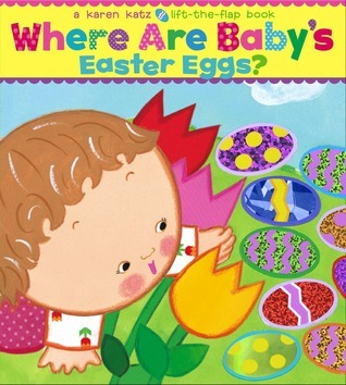 Where Are Babys Easter Eggs?: A Lift-the-Flap Book  by  Karen Katz