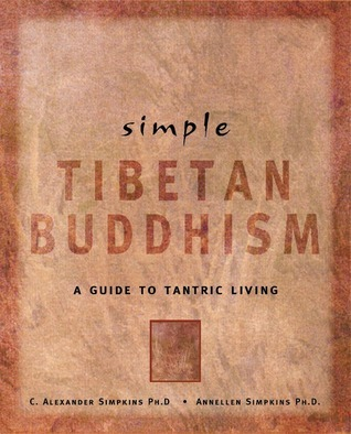 Simple Tibetan Buddhism: A Guide to Tantric Living  by  C. Alexander Simpkins