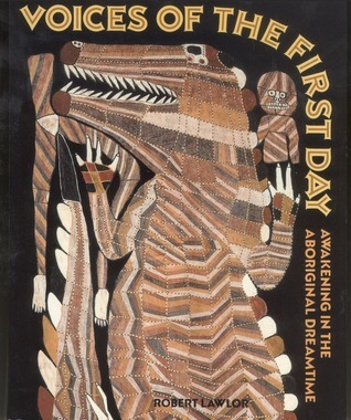 Voices of the First Day: Awakening in the Aboriginal Dreamtime Robert Lawlor
