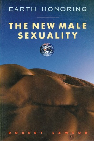 Earth Honoring: The New Male Sexuality Robert Lawlor