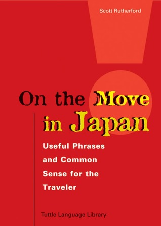 On the Move in Japan: Useful Phrases & Common Sense for the Traveler Scott Rutherford