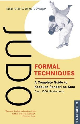 Judo Formal Techniques: A Complete Guide to Kodokan Randori No Kata  by  Tadao Otaki