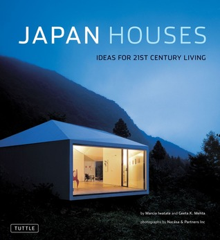Japan Houses: Ideas for 21st Century Living  by  Marcia Iwatate