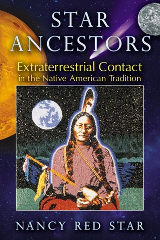Star Ancestors: Extraterrestrial Contact in the Native American Tradition  by  Nancy Red Star