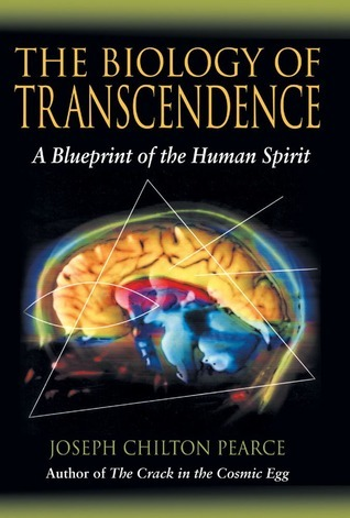 The Biology of Transcendence: A Blueprint of the Human Spirit  by  Joseph Chilton Pearce
