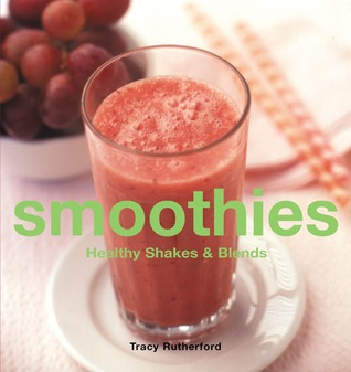 Smoothies: Healthy Shakes & Blends Tracy Rutherford