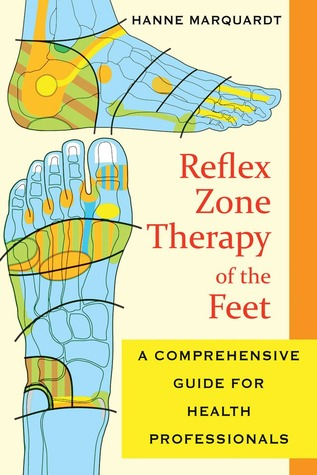 Reflex Zone Therapy of the Feet: A Comprehensive Guide for Health Professionals Hanne Marquardt