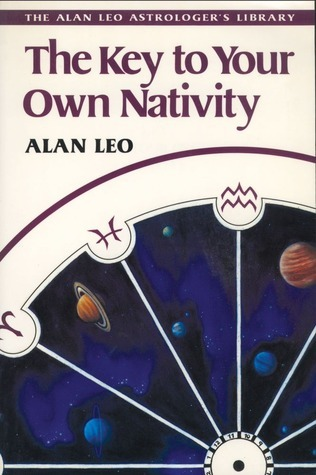 The Key to Your Own Nativity  by  Alan Leo