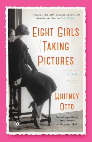 Eight Girls Taking Pictures: A Novel Whitney Otto