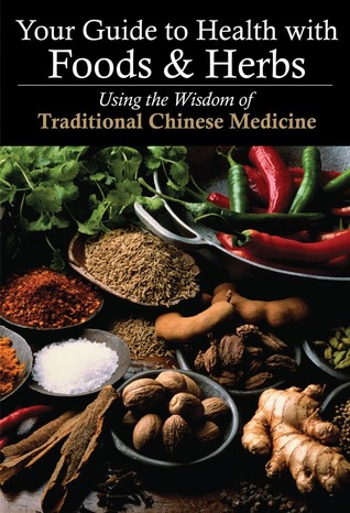 Your Guide to Health with Foods & Herbs: Using the Wisdom of Traditional Chinese Medicine  by  Zhang Yifang