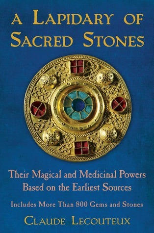 A Lapidary of Sacred Stones: Their Magical and Medicinal Powers Based on the Earliest Sources Claude Lecouteux