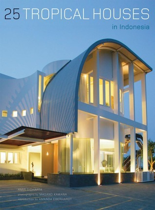 25 Tropical Houses in Indonesia  by  Amir Sidharta