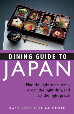 Dining Guide to Japan: Find the right restaurant, order the right dish, and pay the right price! Boyé Lafayette de Mente