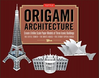 Origami Architecture Kit: Create Lifelike Scale Paper Models of Three Iconic Buildings [Origami Kit with Book, Pre-Cut Card Stock] Yee