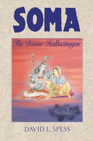 Soma: The Divine Hallucinogen  by  David L. Spess